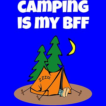 Camping Is My BFF. by fantasticdesign