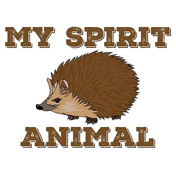 Hedgehog Funny Design - My Spirit Animal  by kudostees