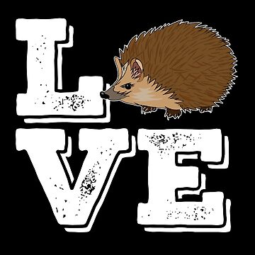 Hedgehog Funny Design - LOVE by kudostees