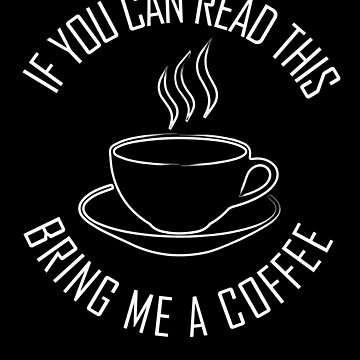 If You Can Read This Bring Me A Coffee Funny design by Tengerimalac75