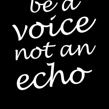 Be A Voice Not An Echo Inspirational design by Tengerimalac75