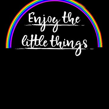Enjoy The Little Things Rainbow design by Tengerimalac75