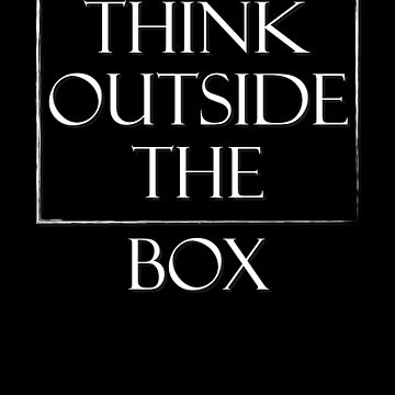 Think Outside The Box Creative Unique Thinking design by Tengerimalac75