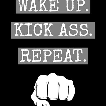 Wake Up. Kick Ass. Repeat. Workout Training design by Tengerimalac75
