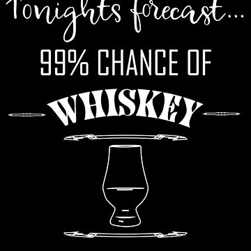 Tonights Forecast 99% Whiskey Funny Party Drinking design by Tengerimalac75