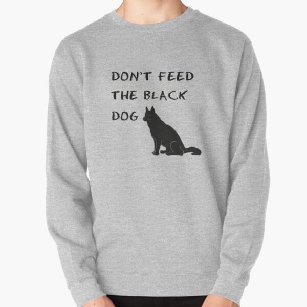 Don't Feed the Black Dog Pullover Sweatshirt