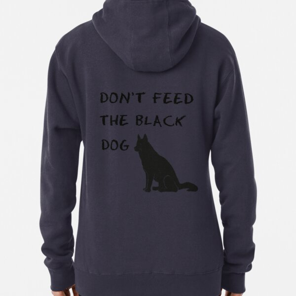Don't Feed the Black Dog Pullover Hoodie