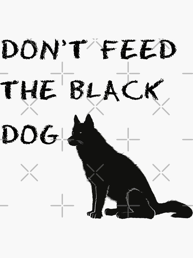 Don't Feed the Black Dog by MaeganCook