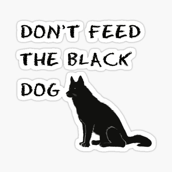 Don't Feed the Black Dog Sticker