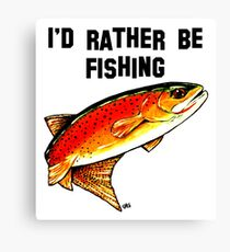 I'd Rather Be  Fishing Yellowstone Cutthroat Trout Rocky Mountains Fish Char Jackie Carpenter Art Gift Father Dad Husband Wife Best Seller Canvas Print