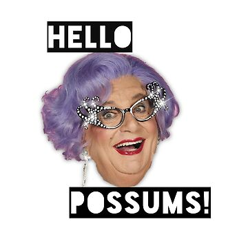 Dame Edna - Hello Possums! by lettherebelips