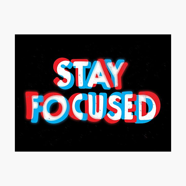 Stay Focused Photographic Print