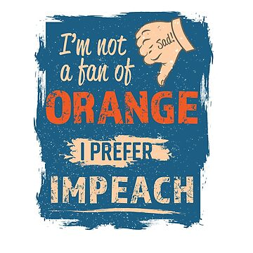 I Prefer Impeach by Badsign769