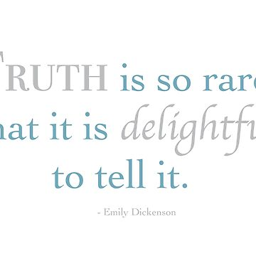 Emily Dickenson: Truth is so rare that it is delightful to tell it. by TheCurators