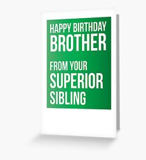 Happy Birthday Brother From Your Superior Sibling Greeting Card