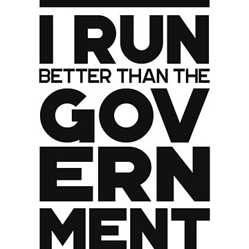 'I Run Better Than The Government' Wheelchair Gift by leyogi