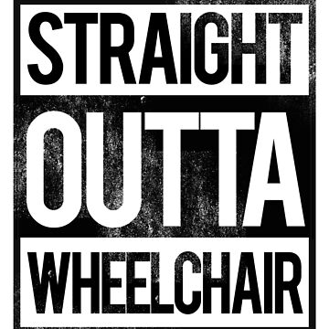'Straight Outta Wheelchair' Hilarous Wheelchair Gift by leyogi