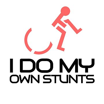 'I Do All My Stunts' Hilarous Wheelchair Gift by leyogi