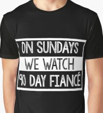 On Sundays We Watch 90 Day Fiance - 90 day fiancé fans Graphic T-Shirt
