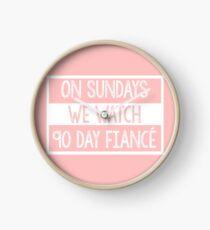 On Sundays We Watch 90 Day Fiance - 90 day fiancé fans Clock