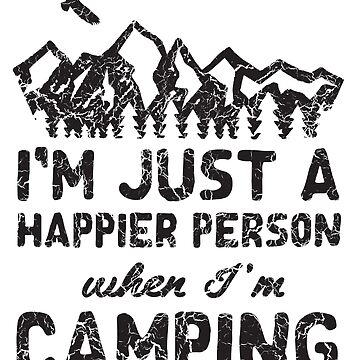 I'm Just A Happier Person When I'm Camping by keepers