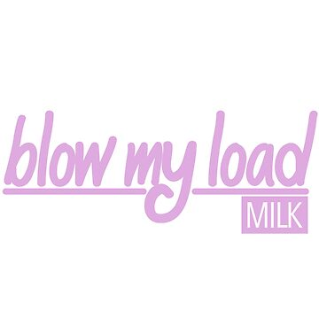 Blow My Load by MILK Pink by FinallyCallum