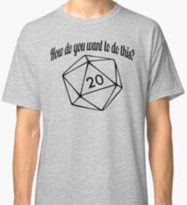 How Do You Want To Do This? (No Hashtag) Classic T-Shirt