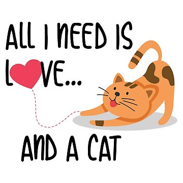 Cat lover All I Need Is Love And A Cat gift idea by Be-Sign