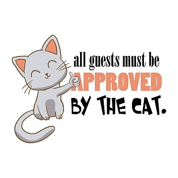 Cat T-Shirt All Guests Must Be Approved By The Cat by Be-Sign