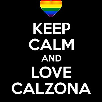 Keep Calm and Love Calzona by sillyshirtsco