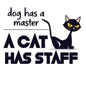 Black Cat, a Dog Has A Master A Cat Has Staff! gift idea by Be-Sign