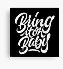 Bring it on, Baby | Calligraphy Canvas Print