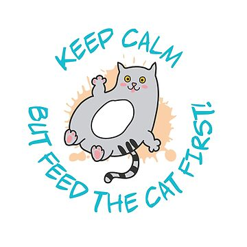 Cat Keep Calm But Feed The Cat First gift idea by Be-Sign