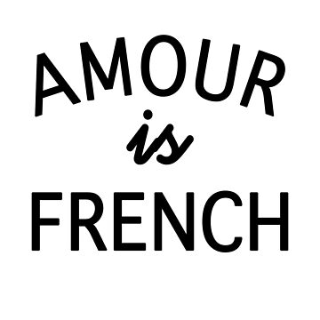 Amour Is French by getthread