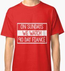 On Sundays We Watch 90 Day Fiance - 90 day fiancé fans Classic T-Shirt