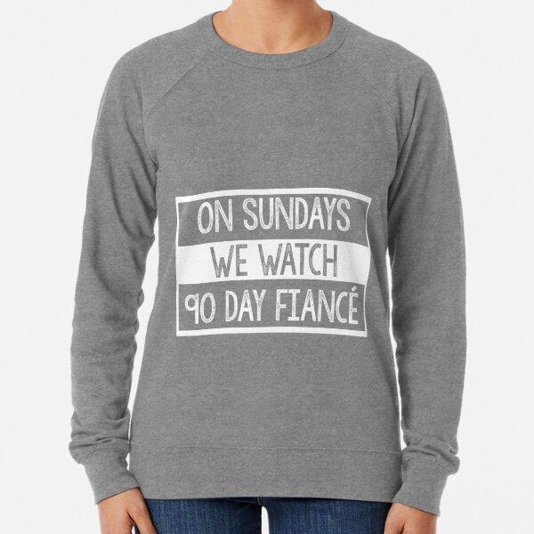 On Sundays We Watch 90 Day Fiance - 90 day fiancé fans Lightweight Sweatshirt