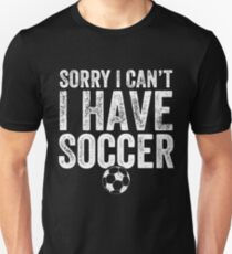 Sorry I can't I have soccer - Soccer Player Unisex T-Shirt