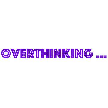 Overthinking  by AlishaBurden00