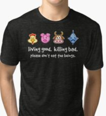 Living Good. Killing Bad. Please don't eat the beings. Reverse Tri-blend T-Shirt