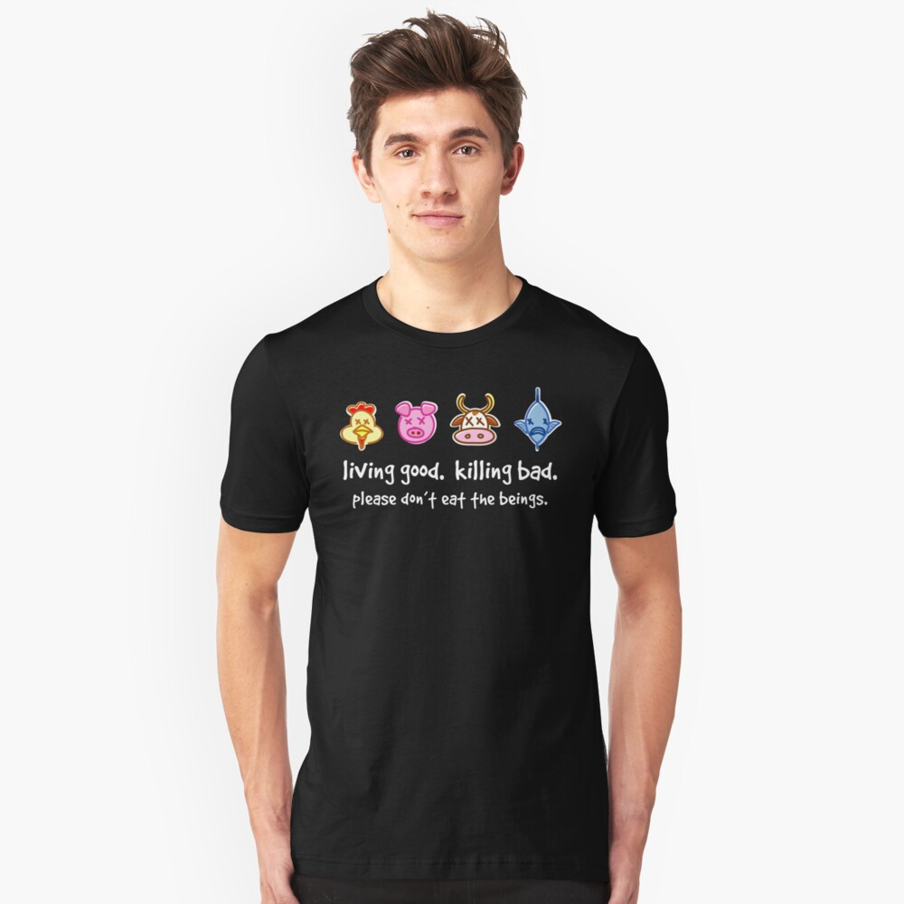 Living Good. Killing Bad. Please don't eat the beings. Reverse Unisex T-Shirt Front