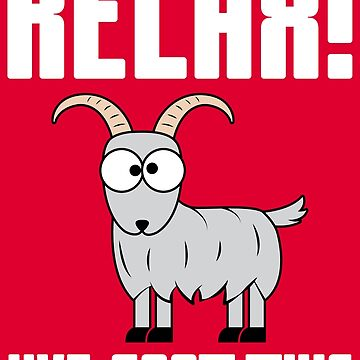 Relax I've Goat This - Funny Goats Gift by yeoys