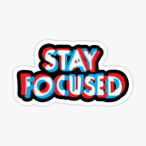Stay Focused Sticker