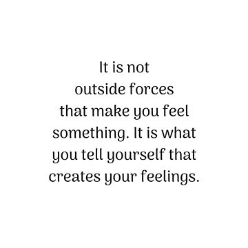 Empowering Quotes - It is what you tell yourself that creates your feeling by IdeasForArtists