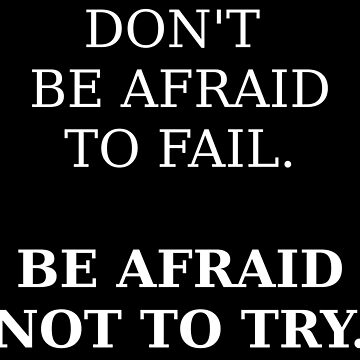 Do not be afraid to fail by Merius
