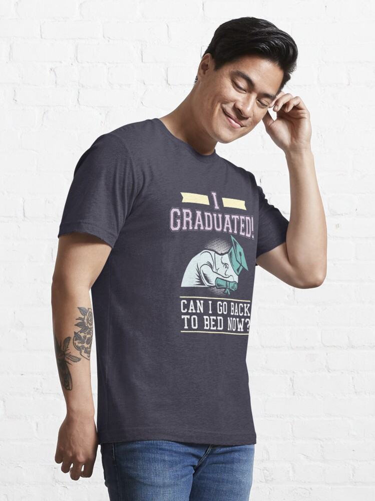 Alternative Ansicht von I Graduated Can I Go Back To Bed Now - Funny Graduation Gift Essential T-Shirt