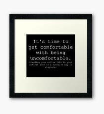 Be comfortable with being uncomfortable Framed Print