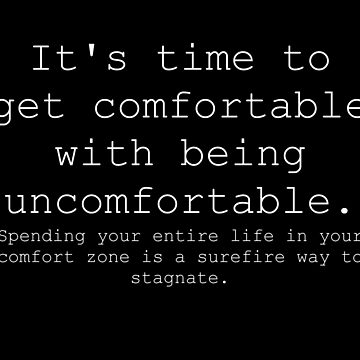 Be comfortable with being uncomfortable by Merius