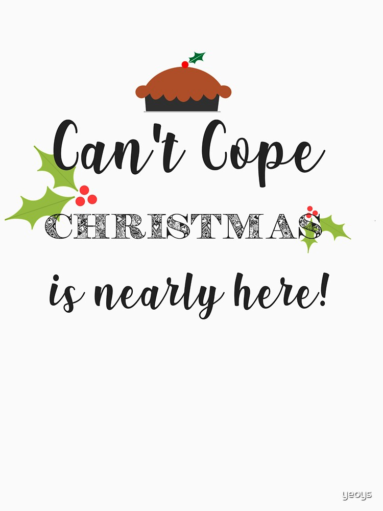 Can't Cope Christmas Is Nearly Here - Funny Christmas Gift von yeoys