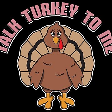 Talk Turkey To Me Female - Funny Thanksgiving Gift by yeoys