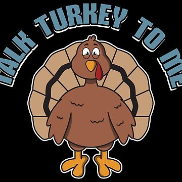 Talk Turkey To Me Male - Funny Thanksgiving Gift by yeoys
